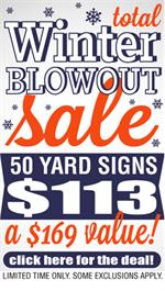 Winter Blowout 50 Yard Signs for $113.00