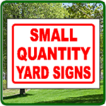 Small Quantity Yard Signs