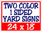 Corrugated Plastic - 24 x 18 Yard Sign - 1 Sided 2 Color