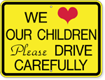 We (Heart) Our Children Please Drive Carefully 18 x 24