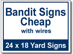 Bandit Signs Cheap with Wires - 100 Signs and Stakes 24x18