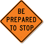 Be Prepared To Stop Sign 36 x 36