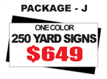 24 x 18 Yard Sign Package #J - 250 Signs 1 Color with Free Shipping