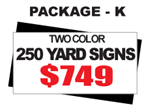24 x 18 Yard Sign Package #K - 250 Signs 2 Color with Free Shipping