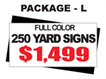 24 x 18 Yard Sign Package #L - 250 Signs Full Color with Free Shipping